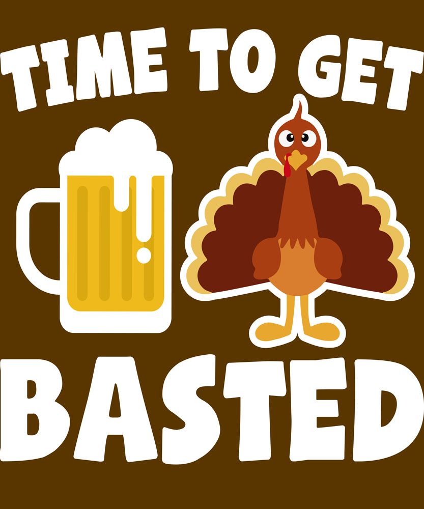 Turkey next to beer with around words saying time to get basted