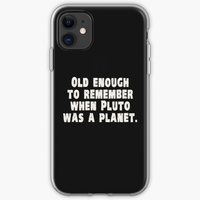 iPhone case with Space joke black and white typography artwork saying 'Old Enough to Remember When Pluto Was a Planet'