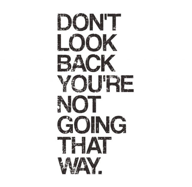 'Don't Look back your not going that way' Black and White typography artwork. A great motivational quote and inspirational slogan to keep yourself looking forward to the future, rather than dwelling in the past.