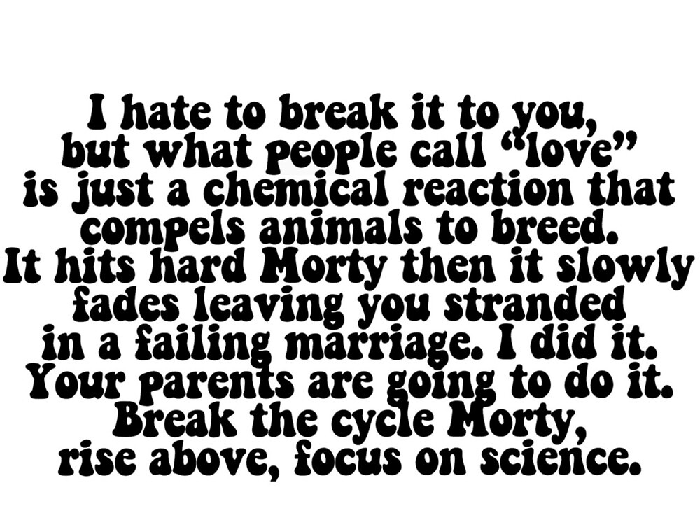 Black and white Rick and Morty I hate to break it to you but what people call love quote