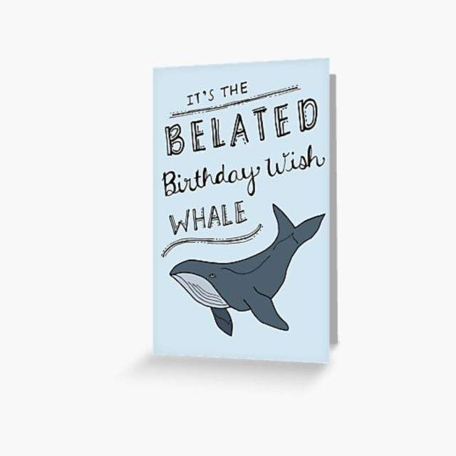 Belated Birthday wish card with a funny whale picture